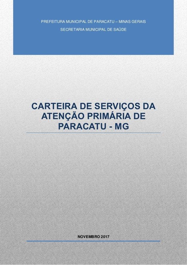 0 Prefeitura Municipal de Paracatu – Minas Gerais Secretaria Municipal de Saúde NOVEMBRO 2017 CARTEIRA DE SERVIÇOS DA ATEN...