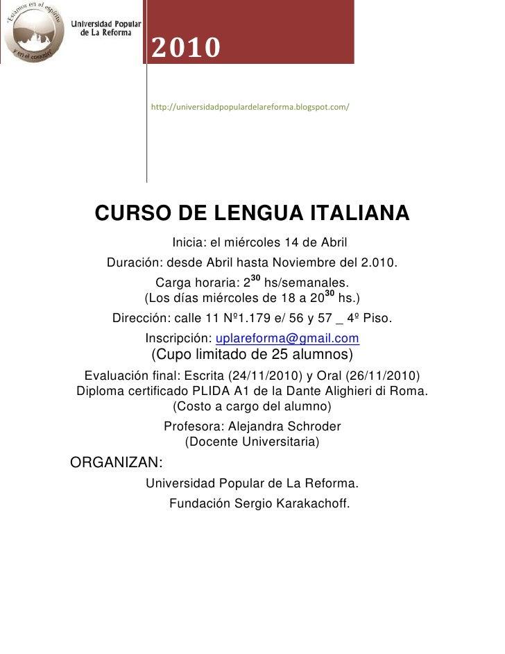 2010http://universidadpopulardelareforma.blogspot.com/CURSO DE LENGUA ITALIANAInicia: el miércoles 14 de AbrilDuración: de...