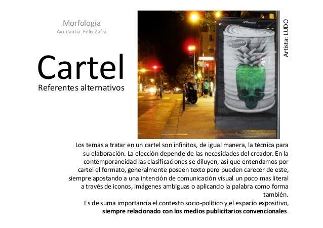 Ayudantía. Félix Zafra  Cartel  Artista: LUDO  Morfología  Referentes alternativos  Los temas a tratar en un cartel son in...