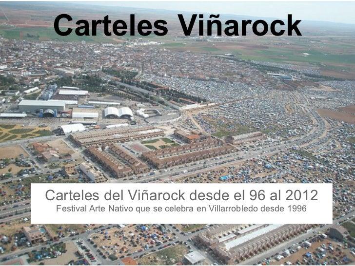 Carteles ViñarockCarteles del Viñarock desde el 96 al 2012 Festival Arte Nativo que se celebra en Villarrobledo desde 1996