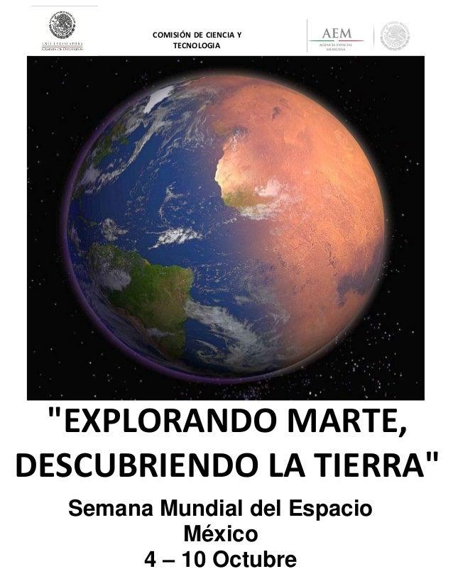 """""""EXPLORANDO MARTE, DESCUBRIENDO LA TIERRA"""" Semana Mundial del Espacio México 4 – 10 Octubre COMISIÓN DE CIENCIA Y TECNOLOG..."""