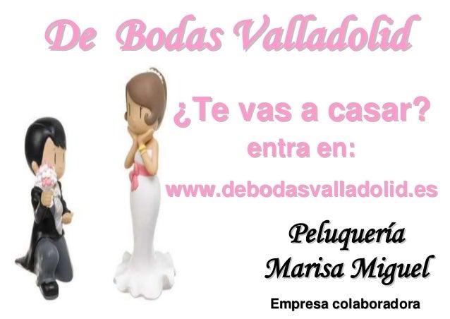 De Bodas Valladolid      ¿Te vas a casar?             entra en:      www.debodasvalladolid.es               Peluquería    ...