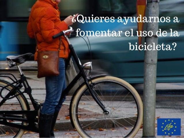 ¿Quieres ayudarnos a fomentar el uso de la bicicleta?