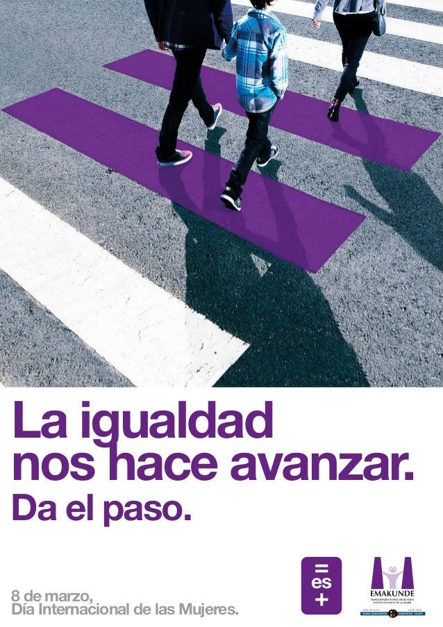 La igualdad nos hace avanzar.  Da el paso.  8 de marzo, Día Internacional de las Mujeres.  =  Erakunde Autonomiaduna  Orga...