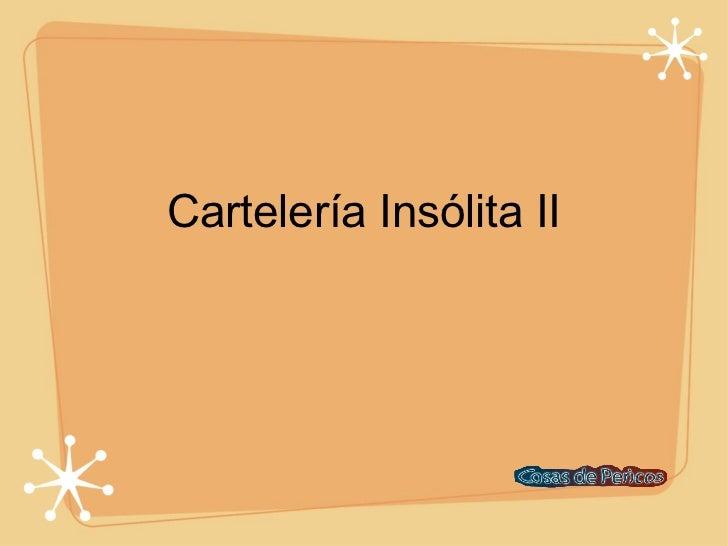 Cartelería Insólita II
