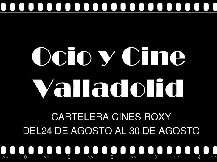 Ocio y Cine         Valladolid          CARTELERA CINES ROXY     DEL24 DE AGOSTO AL 30 DE AGOSTO>>   0   >>   1   >>   2  ...