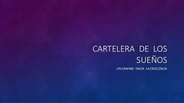 CARTELERA DE LOS SUEÑOS UN CAMINO HACIA LA EXCELENCIA