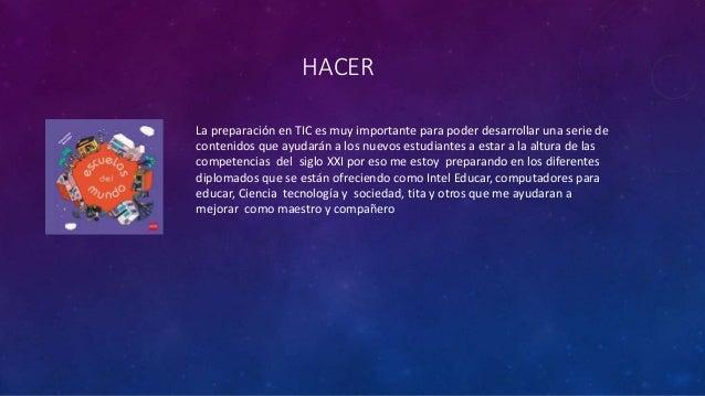HACER La preparación en TIC es muy importante para poder desarrollar una serie de contenidos que ayudarán a los nuevos est...