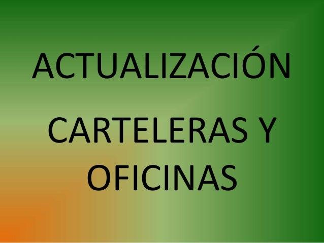 ACTUALIZACIÓN CARTELERAS Y OFICINAS