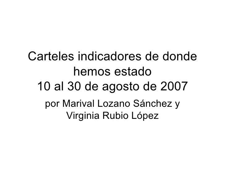 Carteles indicadores de donde hemos estado 10 al 30 de agosto de 2007 por Marival Lozano Sánchez y Virginia Rubio López