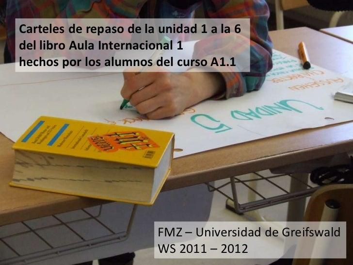 Carteles de repaso de la unidad 1 a la 6del libro Aula Internacional 1hechos por los alumnos del curso A1.1               ...