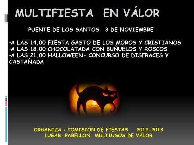 MULTIFIESTA EN VÁLOR     PUENTE DE LOS SANTOS- 3 DE NOVIEMBRE•A LAS 14.00 FIESTA GASTO DE LOS MOROS Y CRISTIANOS•A LAS 18....