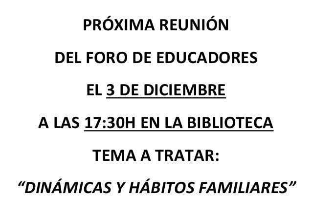 """PRÓXIMA REUNIÓN  DEL FORO DE EDUCADORES  EL 3 DE DICIEMBRE  A LAS 17:30H EN LA BIBLIOTECA  TEMA A TRATAR:  """"DINÁMICAS Y HÁ..."""
