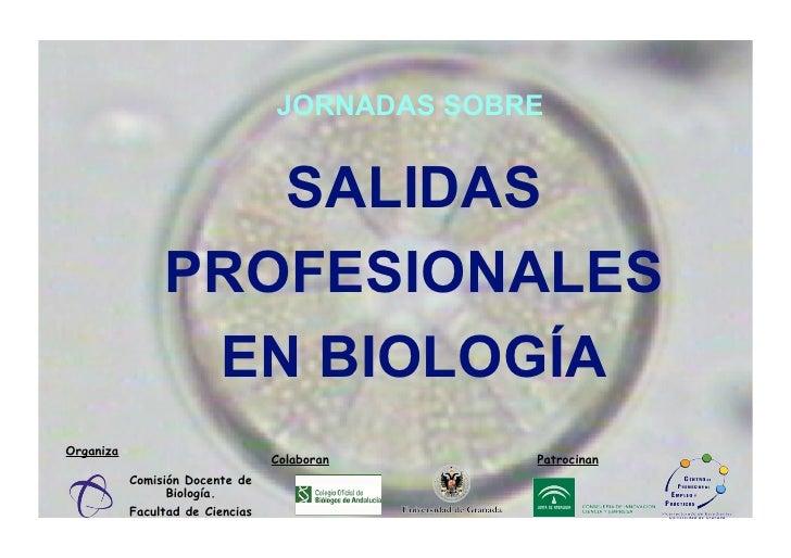 JORNADAS SOBRE                      SALIDAS                 PROFESIONALES                  EN BIOLOGÍA Organiza           ...