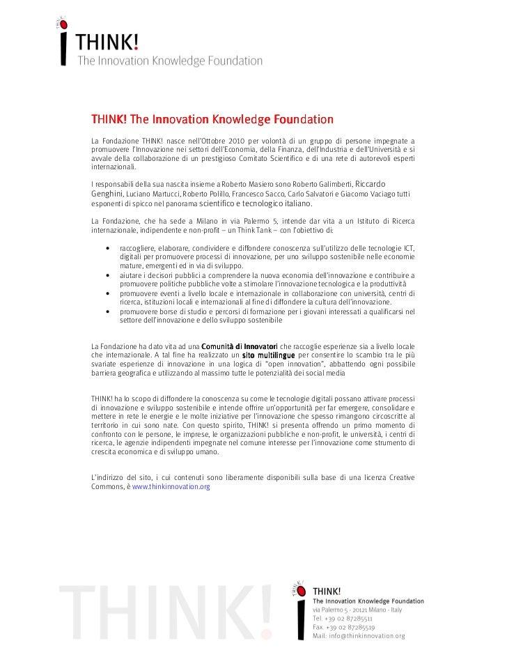 THINK! The Innovation Knowledge FoundationLa Fondazione THINK! nasce nell'Ottobre 2010 per volontà di un gruppo di persone...