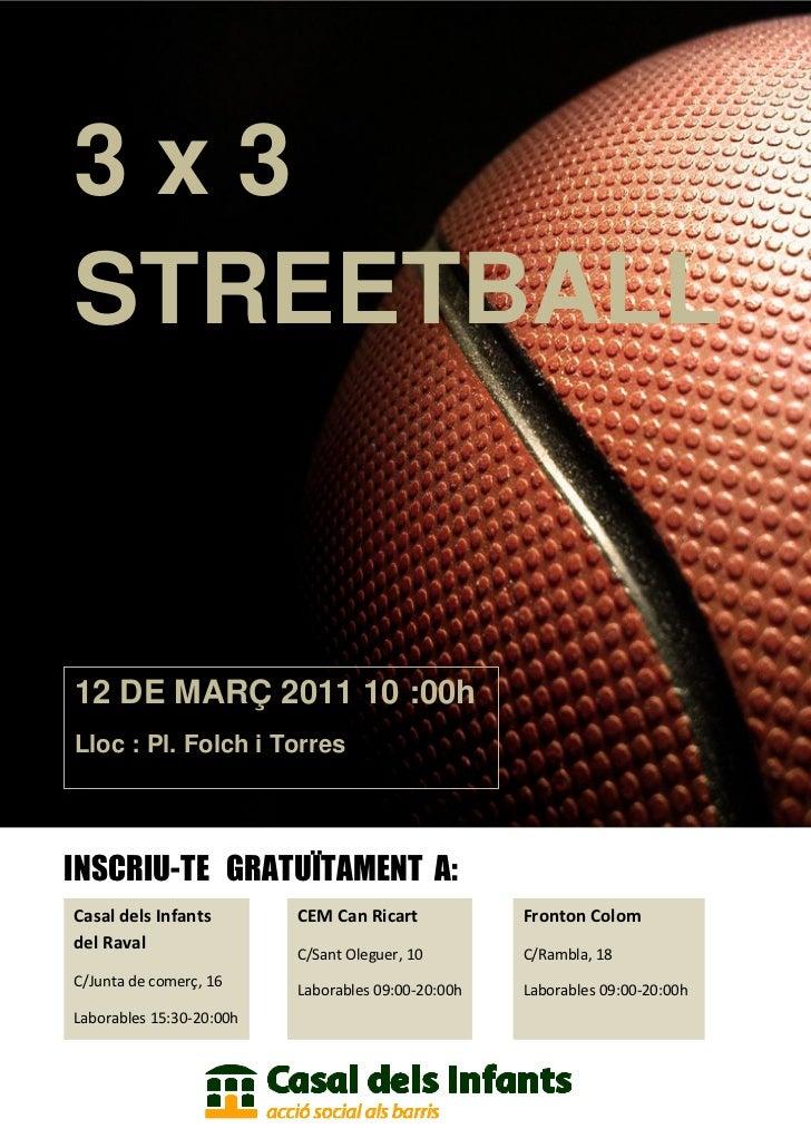 3x3STREETBALL12 DE MARÇ 2011 10 :00hLloc : Pl. Folch i TorresINSCRIU-TE GRATUÏTAMENT A:Casal dels Infants        CEM Can R...