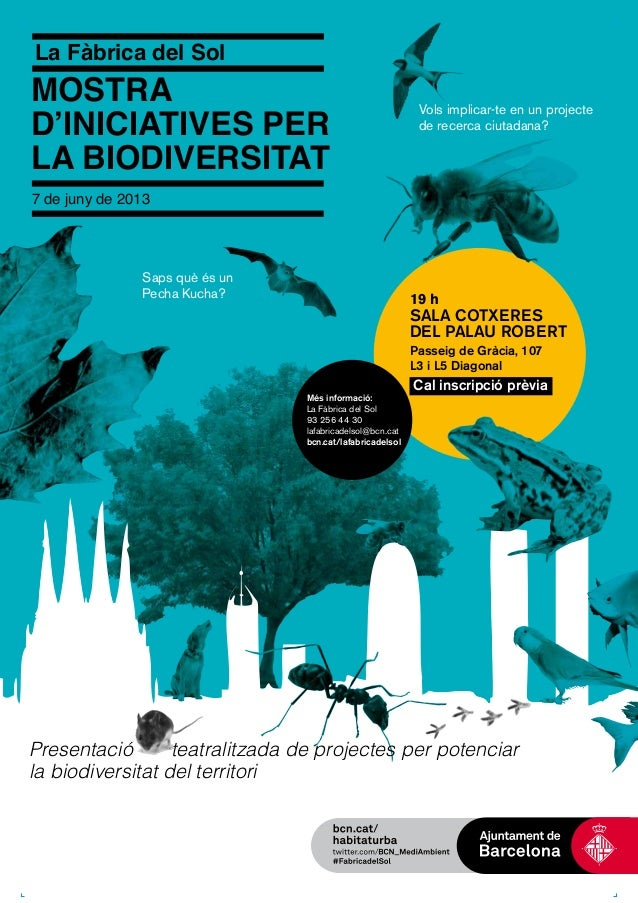 La Fàbrica del Sol Mostra d'iniciatives per la biodiversitat 7 de juny de 2013 19 h Sala Cotxeres del Palau Robert Passeig...