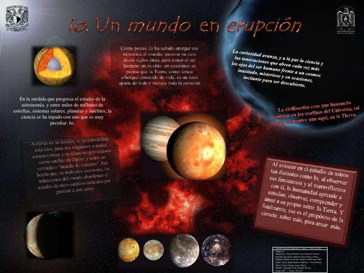 Io: Un mundo  en erupción<br />Como pocos, Io ha sabido otorgar sus misterios al mundo, mostrar su cara desde siglos atrás...