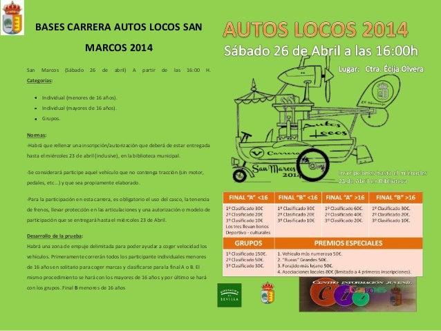 BASES CARRERA AUTOS LOCOS SAN MARCOS 2014 San Marcos (Sábado 26 de abril) A partir de las 16:00 H. Categorías: Individual ...