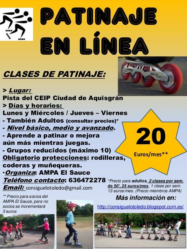PATINAJE EN LÍNEA CLASES DE PATINAJE: > Lugar: Pista del CEIP Ciudad de Aquisgrán > Días y horarios: Lunes y Miércoles / J...