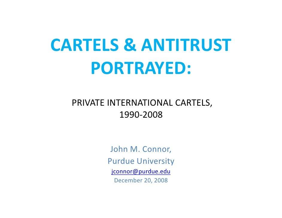 CARTELS & ANTITRUST     PORTRAYED:   PRIVATE INTERNATIONAL CARTELS,              1990-2008             John M. Connor,    ...