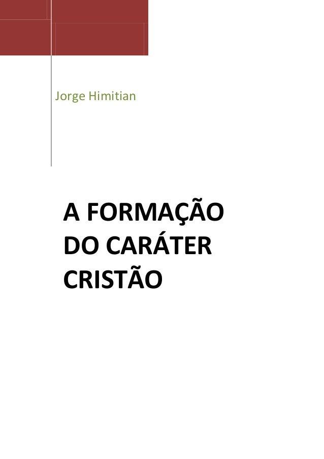 Jorge Himitian A FORMAÇÃO DO CARÁTER CRISTÃO