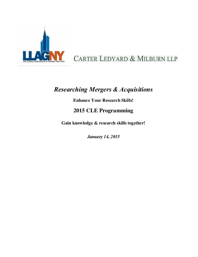 1 CARTER LEDYARD & MILBURN LLP Researching Mergers & Acquisitions Enhance Your Research Skills! 2015 CLE Programming Gain ...