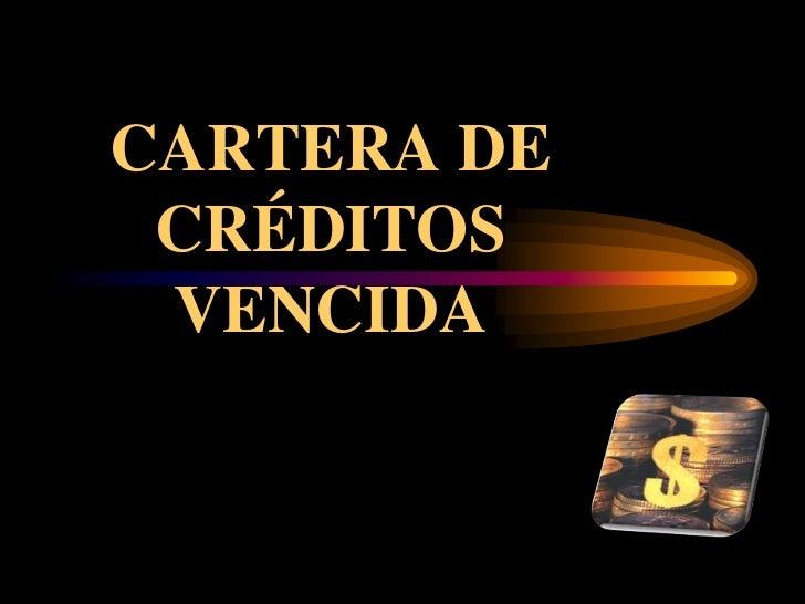 CARTERA DE CRÉDITOS VENCIDA