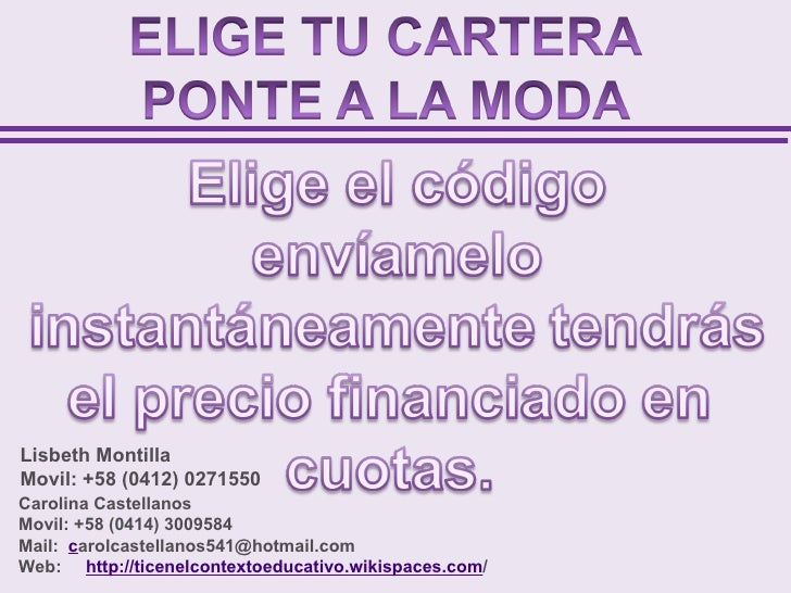 Lisbeth MontillaMovil: +58 (0412) 0271550Carolina CastellanosMovil: +58 (0414) 3009584Mail: carolcastellanos541@hotmail.co...