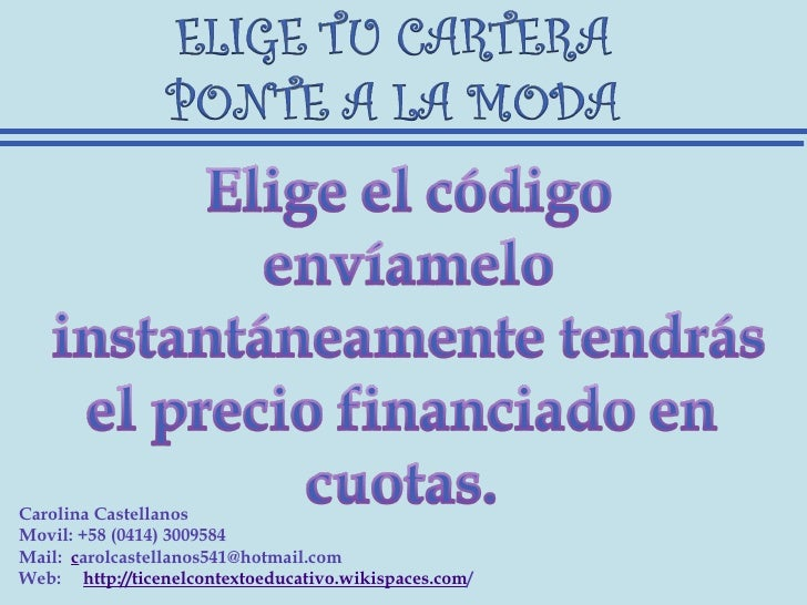 Carolina CastellanosMovil: +58 (0414) 3009584Mail:  carolcastellanos541@hotmail.comWeb:     http://ticenelcontextoeducativ...