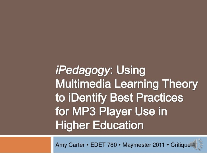 iPedagogy: Using Multimedia Learning Theory to iDentify Best Practices for MP3 Player Use in Higher Education<br />Amy Car...