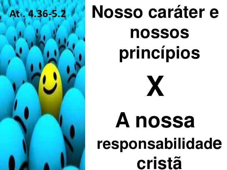 At . 4.36-5.2   Nosso caráter e                    nossos                  princípios                      X              ...