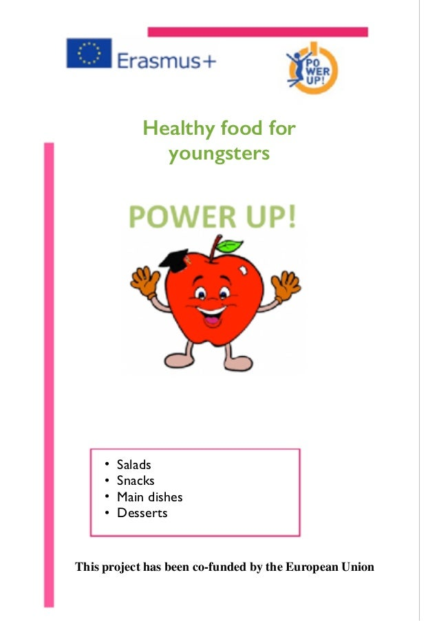 1 • Salads • Snacks • Main dishes • Desserts Healthy food for youngsters This project has been co-funded by the European U...