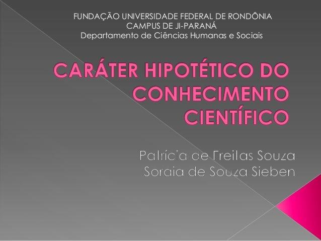 FUNDAÇÃO UNIVERSIDADE FEDERAL DE RONDÔNIA CAMPUS DE JI-PARANÁ Departamento de Ciências Humanas e Sociais