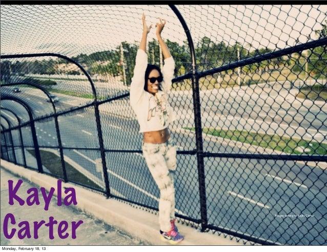 KaylaCarter                          Images belong to Kayla CarterMonday, February 18, 13