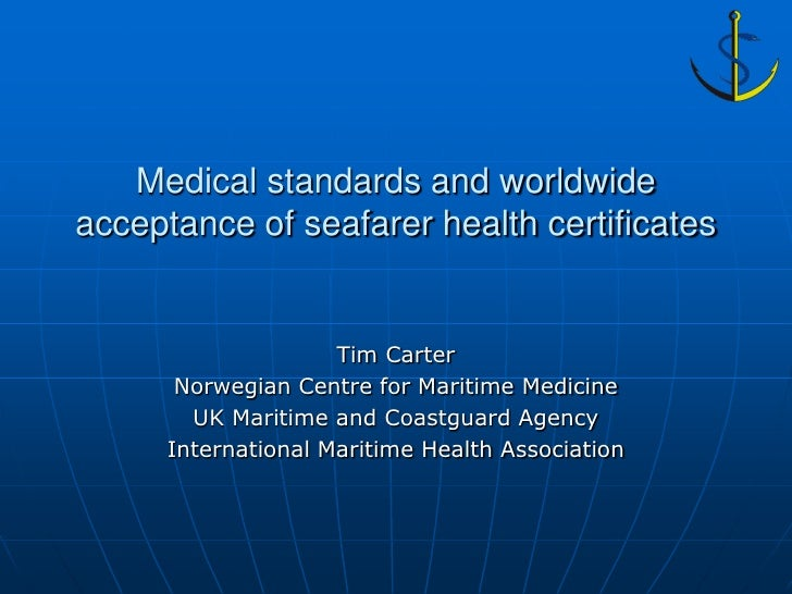 Medical standards and worldwideacceptance of seafarer health certificates                     Tim Carter       Norwegian C...