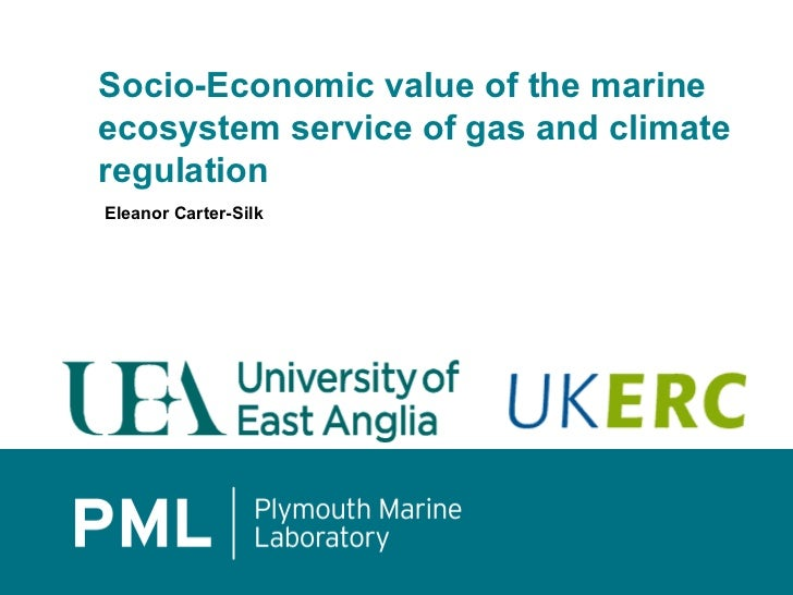 Socio-Economic value of the marineecosystem service of gas and climateregulationEleanor Carter-Silk