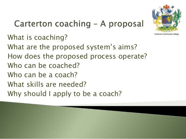 What is coaching?What are the proposed system's aims?How does the proposed process operate?Who can be coached?Who can be a...