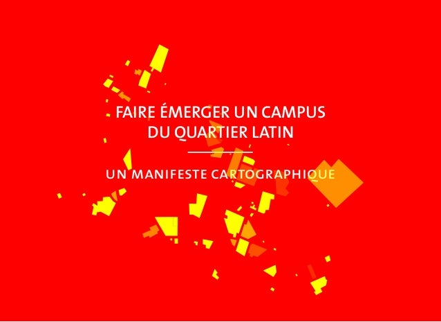 FAIRE ÉMERGER UN CAMPUS DU QUARTIER LATIN un manifeste cartographique