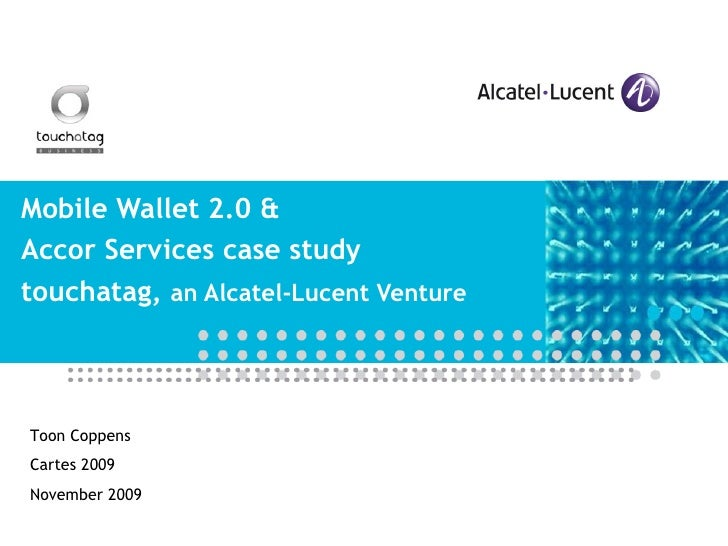 Mobile Wallet 2.0 & Accor Services case study touchatag,  an Alcatel-Lucent Venture Toon Coppens Cartes 2009 November 2009