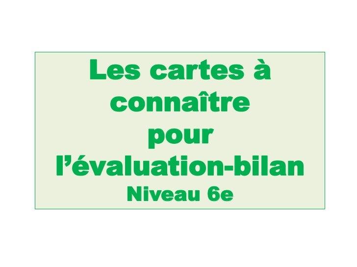 Les cartes à    connaître       pourl'évaluation-bilan     Niveau 6e