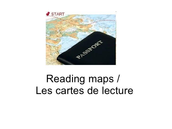 Reading maps  /  Les cartes de lecture