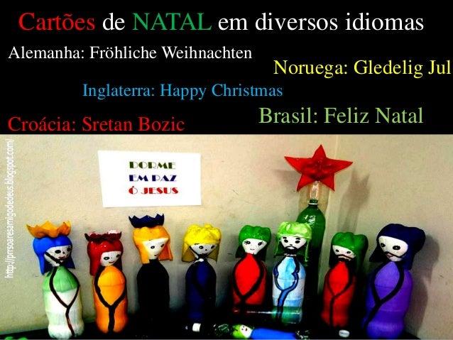 Cartões de NATAL em diversos idiomas Alemanha: Fröhliche Weihnachten Noruega: Gledelig Jul Inglaterra: Happy Christmas Cro...