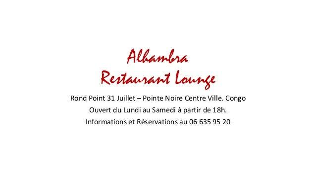 Alhambra Restaurant Lounge Rond Point 31 Juillet – Pointe Noire Centre Ville. Congo Ouvert du Lundi au Samedi à partir de ...
