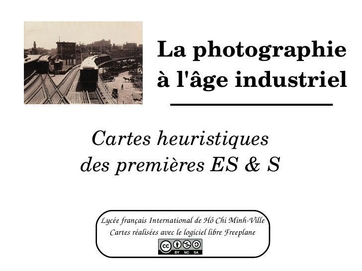 La photographie à l'âge industriel Cartes heuristiques des premières ES & S Lycée français International de Hô Chi Minh-Vi...