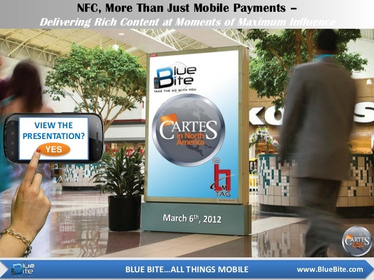 NFC, More Than Just Mobile Payments –   Delivering Rich Content at Moments of Maximum Influence  VIEW THEPRESENTATION?    ...