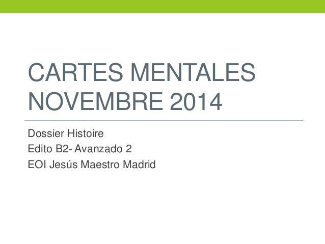 CARTES MENTALES NOVEMBRE 2014 Dossier Histoire Edito B2- Avanzado 2 EOI Jesús Maestro Madrid