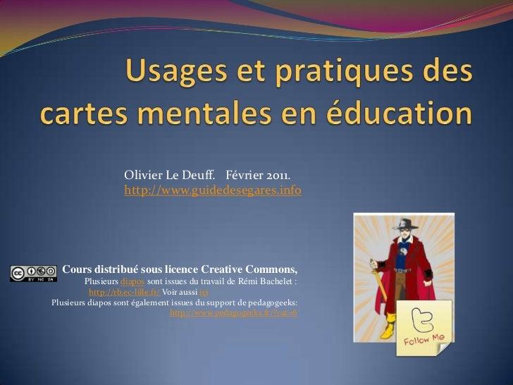 Usages et pratiques des cartes mentales en éducation<br />Olivier Le Deuff.   Février 2011.  http://www.guidedesegares.inf...