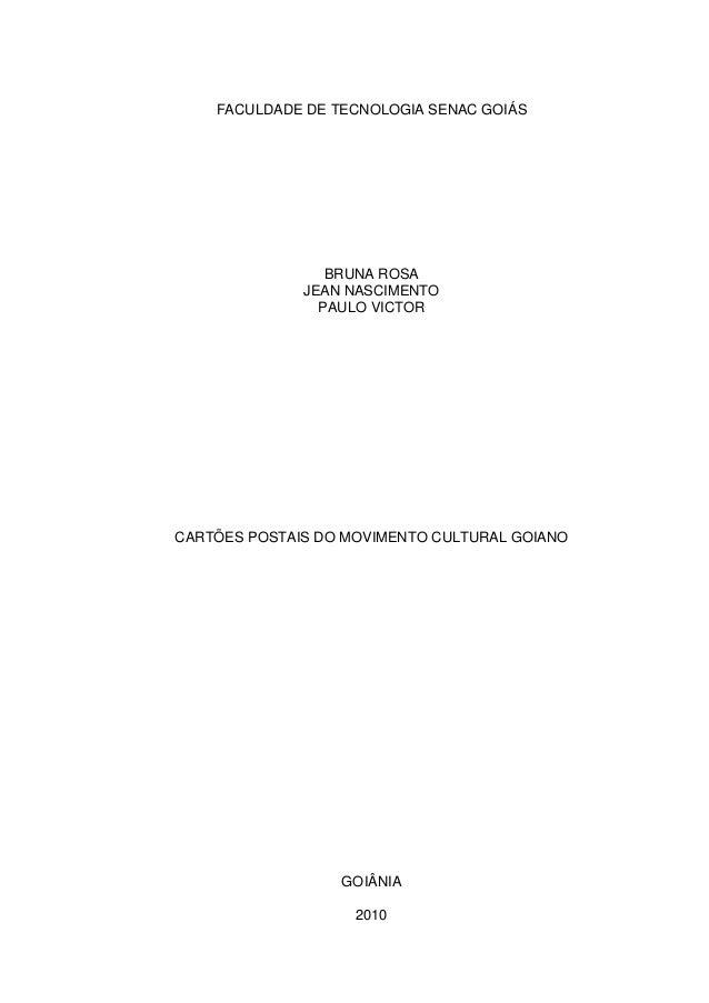 1 FACULDADE DE TECNOLOGIA SENAC GOIÁS BRUNA ROSA JEAN NASCIMENTO PAULO VICTOR CARTÕES POSTAIS DO MOVIMENTO CULTURAL GOIANO...