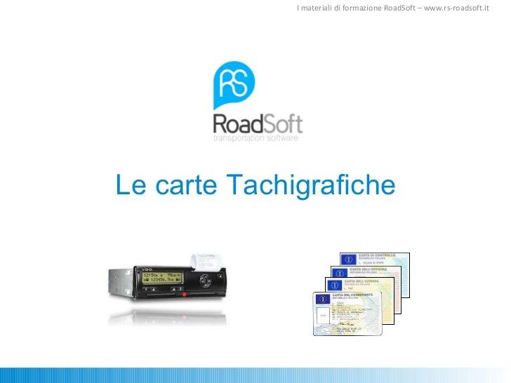 Le carte Tachigrafiche I materiali di formazione RoadSoft – www.rs-roadsoft.it